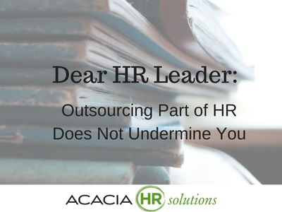 Dear HR Leader: Outsourcing Part of HR Does Not Undermine You