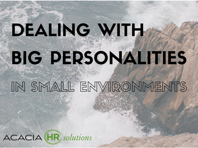 Dealing with BIG Personalities In Small Environments