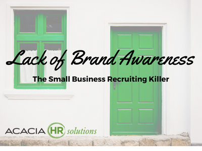 Lack of Brand Awareness-The Small Business Recruiting Killer