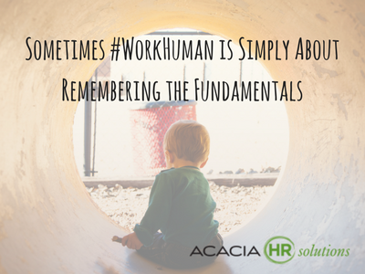 Sometimes #WorkHuman is Simply About Remembering the Fundamentals
