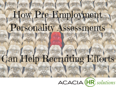 How Pre-Employment Personality Assessments Can Help Recruiting Efforts