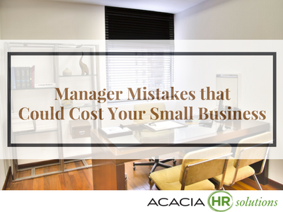 Manager Mistakes that Could Cost Your Small Business