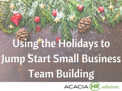 Using The Holidays To Jump Start The Best Fun Creative Simple Team Building Engagement Activities Bonding Exercises And Ideas For Small Businesses Companies Employees And Work Groups Archives Acaciahrsolutions Com