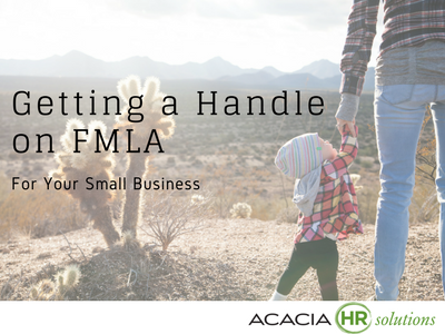 Getting A Handle On Fmla In Your Small Business Acacia Hr Solutions