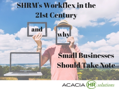 Discover HR opportunities for small business using the SHRM Workflex in the 21st Century Act by the National Society for Human Resources Management.